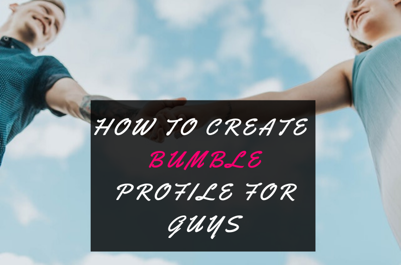 How To Create The Perfect Bumble Profile For Guys